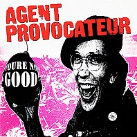 Agent Provocateur - ¡You're No Good!