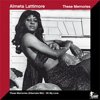 Almeta Lattimore - These Memories (Alternate Mix) / Oh My Love