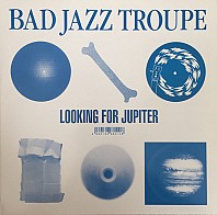 Bad Jazz Troupe - Looking For Jupiter