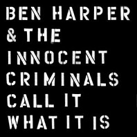 Ben Harper & The Innocent Criminals - Call It What It Is