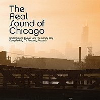 Various - The Real Sound Of Chicago - Underground Disco From The Windy City