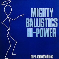 Mighty Ballistics Hi-Power - Here Come The Blues