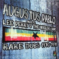 Augustus Pablo Meets Lee Perry & The Wailers Band - Rare Dubs 1970-1971