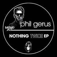 Phil Gerus - Nothing Twice EP