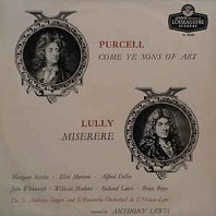 Purcell / Lully - Margaret Ritchie / Elsie Morison / Alfred Deller / John Whitworth / William Herbert / Richard Lewis / Bruce Boyce / St. Anthony Singers / L'Ensemble Orchestral De L'Oiseau-Lyre  Conducted By Anthony Lewis -  Come Ye Sons Of Art / Miserere