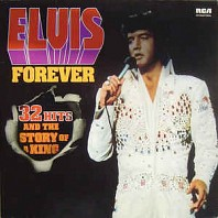 Elvis Presley - Elvis Forever - 32 Hits And The Story Of A King