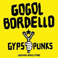 Gogol Bordello - Gypsy Punks (Underdog World Strike)