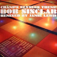 Bob Sinclar - Champs Elysees Theme (Remixed By Jamie Lewis)