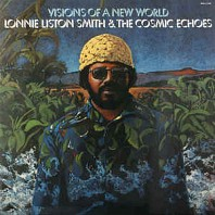 Lonnie Liston Smith & The Cosmic Echoes - Visions Of A New World