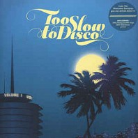 Various Artists - Too Slow To Disco