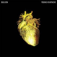 Bullion - Young Heartache
