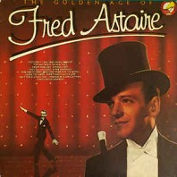 Fred Astaire - The Golden Age Of Fred Astaire