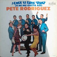 Pete Rodriguez Y Su Conjunto - I Like It Like That (A Mi Me Gusta Asi)