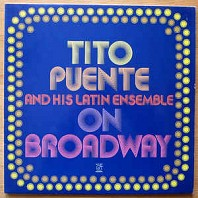 Tito Puente And His Latin Ensemble - On Broadway