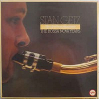 Stan Getz - The Girl From Ipanema - The Bossa Nova Years