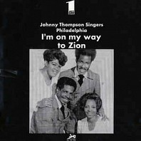 Johnny Thompson Singers Philadelphia - I'm On My Way To Zion