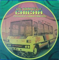 The Roots Of Chicha - Psychedelic Cumbias From Peru