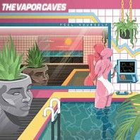 The Vapor Caves - Feel Yourself