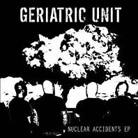 Geriatric Unit - Nuclear Accidents EP