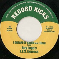 Ray Lugo's L.E.S. Express - I Dream Of Bahia / Get On Up