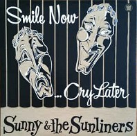 Sunny & The Sunliners - Smile Now... Cry Later