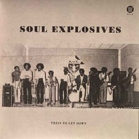 Soul Explosives - Tryin To Get Down / Ain't No Sunshine