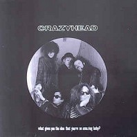 Crazyhead - What Gives You The Idea That You're So Amazing Baby?