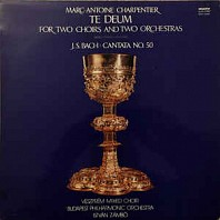 Various Artists - Marc Antoine Charpentier - Te Deum For Two Choirs And Two Orchestras, Johann Sebastian Bach - Cantata No. 50