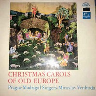 Prague Madrigal Singers , Conductor Miroslav Venhoda - Christmas Carols of Old Europe