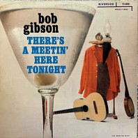 Bob Gibson - There's A Meetin' Here Tonight