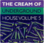 The Cream Of Underground House Volume 5