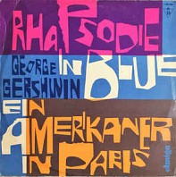 George Gershwin - Rhapsodie In Blue / Ein Amerikaner In Paris