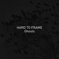 Hard To Frame - Ghosts