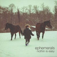 Ephemerals - Nothin Is Easy