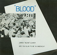 James 'Blood' Ulmer - Are You Glad To Be In America?