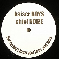 Kaiser Boys, Chief Noize - Everyday I Love You Less And Less