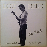 Lou Reed - On Trial...As Recorded By His Lawyer