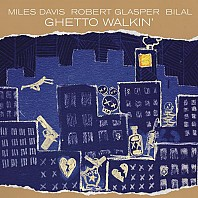Miles Davis, Robert Glasper, Bilal - Ghetto Walkin'