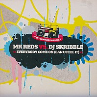 Mr Reds vs. DJ Skribble - Everybody Come On (Can U Feel It)