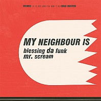My Neighbour Is - Blessing Da Funk / Mr. Scream