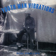 Noel Phillips - Youth Man Vibrations