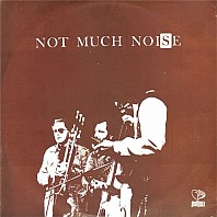 Not Much Noise - Not Much Noise