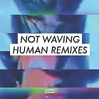 Not Waving - Human Remixes
