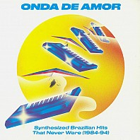 Onda De Amor (Synthesized Brazilian Hits That Never Were 1984-94)
