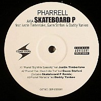 Pharrell AKA Skateboard P Feat Justin Timberlake, Gwen Stefani & Daddy Yankee - Big White Spaceship / Can I Have It Like That / Mamacita
