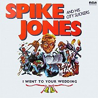Spike Jones And His City Slickers - I Went To Your Wedding