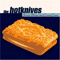 The Hotknives - Screams, Dreams And Custard Creams
