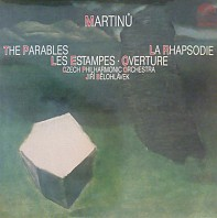 Bohuslav Martinů - The Parables / La Rhapsodie / Les Estampes • Overture