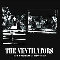 The Ventilators - 80's Unreleased Tracks EP
