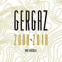 GERGAZ 2008 - 2018 (The Locals)